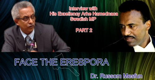 Part 2 - FTE's Dr Russom Mesfun Interviews : His Excellency Arhe Hamednaca, Swedish MP